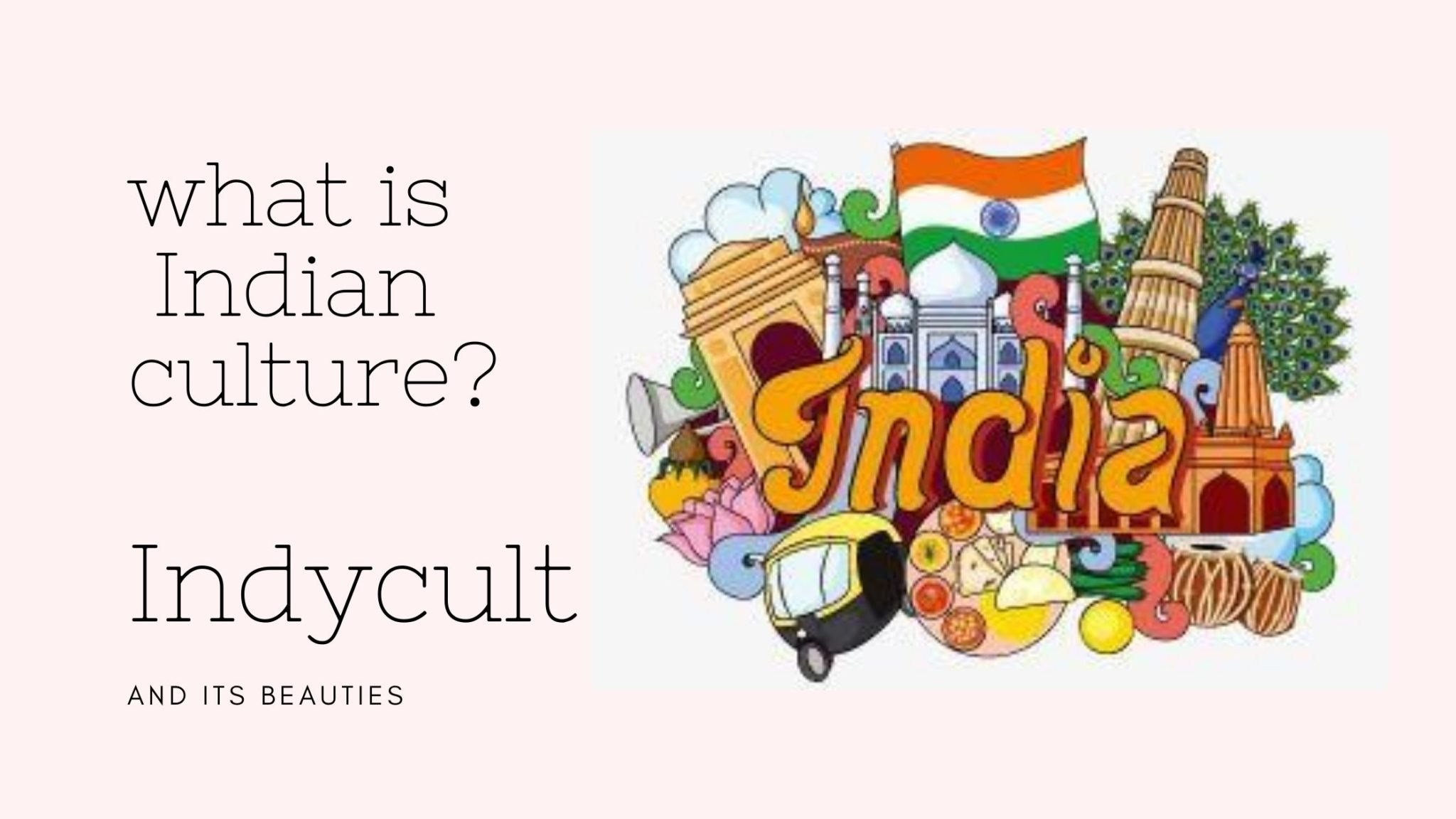 What is Indian culture (IndyCult) and its beauties?